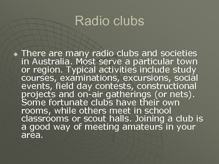Radio clubs u There are many radio clubs and societies in Australia. Most serve