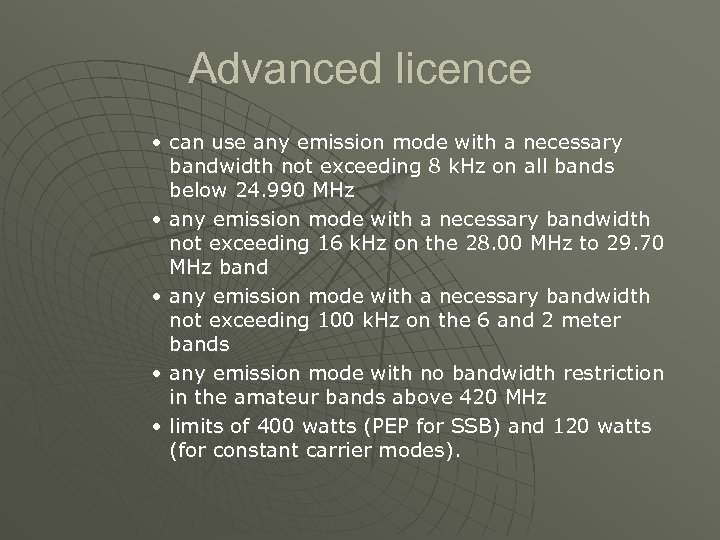 Advanced licence • can use any emission mode with a necessary bandwidth not exceeding
