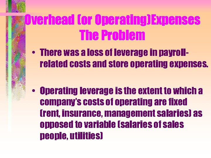 Overhead (or Operating)Expenses The Problem • There was a loss of leverage in payrollrelated