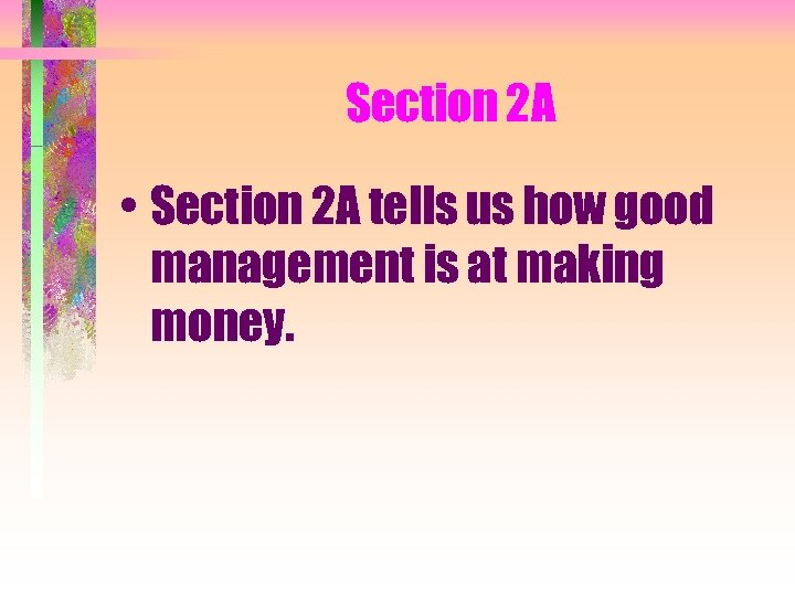 Section 2 A • Section 2 A tells us how good management is at