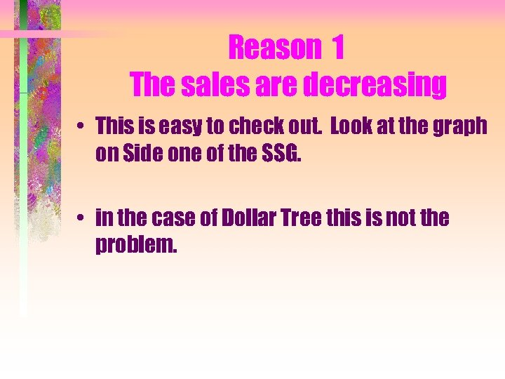 Reason 1 The sales are decreasing • This is easy to check out. Look