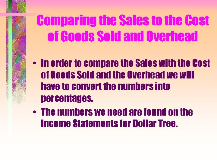 Comparing the Sales to the Cost of Goods Sold and Overhead • In order