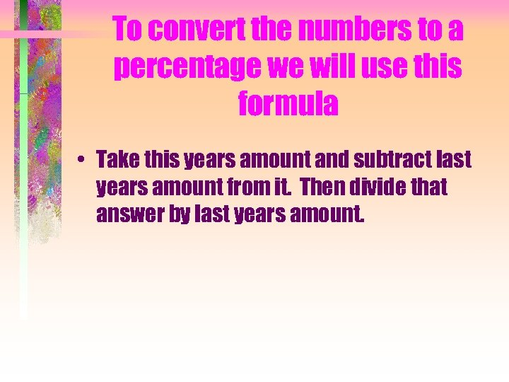 To convert the numbers to a percentage we will use this formula • Take