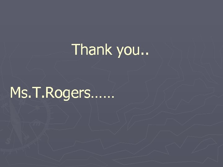 Thank you. . Ms. T. Rogers……
