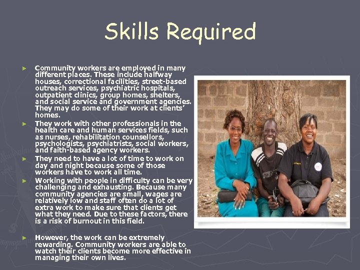 Skills Required ► ► ► Community workers are employed in many different places. These