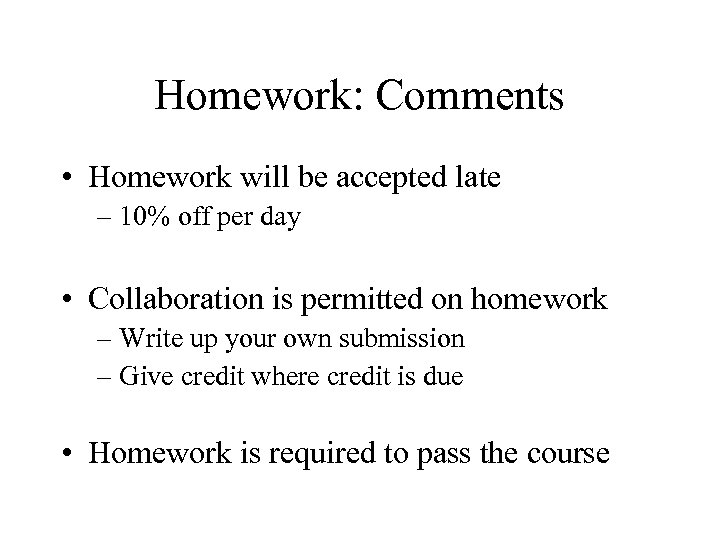 Homework: Comments • Homework will be accepted late – 10% off per day •