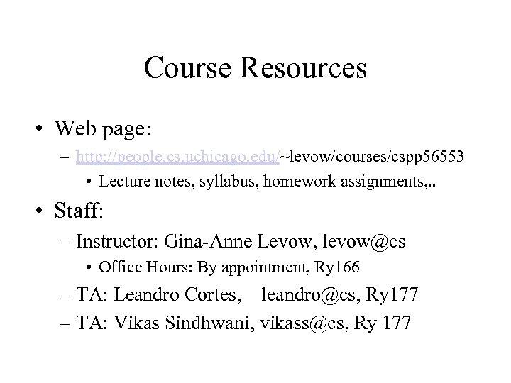 Course Resources • Web page: – http: //people. cs. uchicago. edu/~levow/courses/cspp 56553 • Lecture