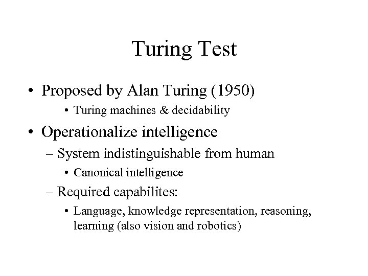 Turing Test • Proposed by Alan Turing (1950) • Turing machines & decidability •