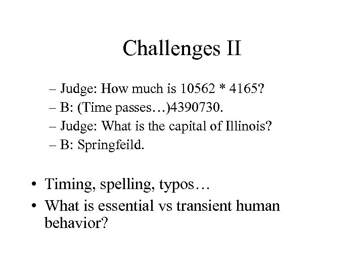 Challenges II – Judge: How much is 10562 * 4165? – B: (Time passes…)4390730.
