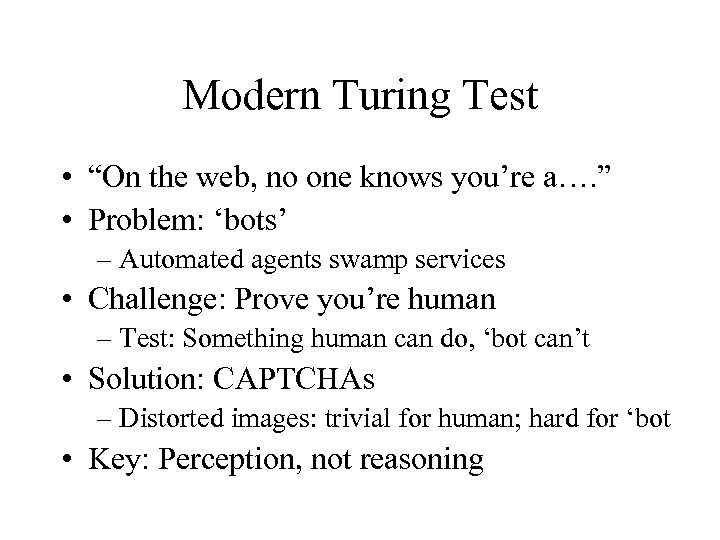 """Modern Turing Test • """"On the web, no one knows you're a…. """" •"""