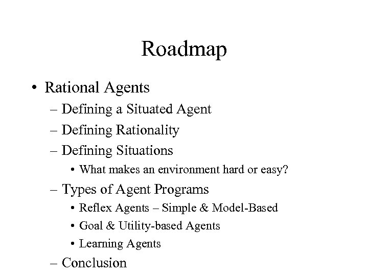 Roadmap • Rational Agents – Defining a Situated Agent – Defining Rationality – Defining