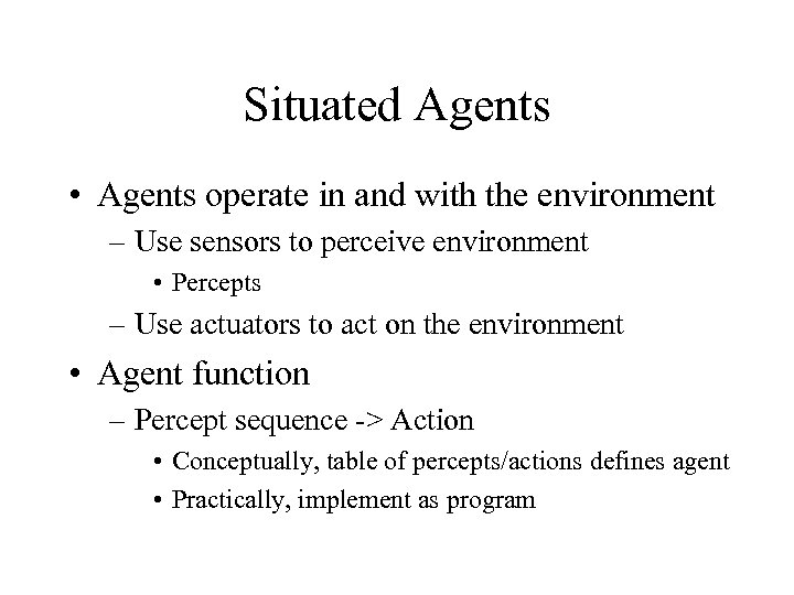Situated Agents • Agents operate in and with the environment – Use sensors to