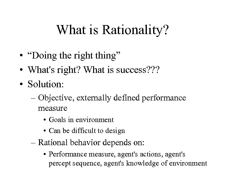 """What is Rationality? • """"Doing the right thing"""" • What's right? What is success?"""