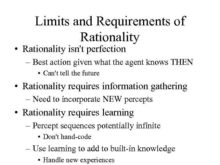 Limits and Requirements of Rationality • Rationality isn't perfection – Best action given what