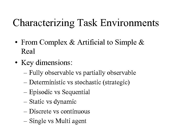 Characterizing Task Environments • From Complex & Artificial to Simple & Real • Key