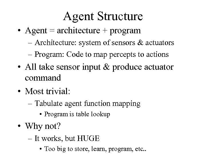 Agent Structure • Agent = architecture + program – Architecture: system of sensors &