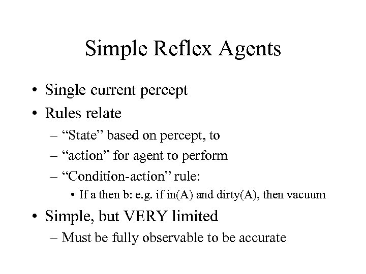 """Simple Reflex Agents • Single current percept • Rules relate – """"State"""" based on"""