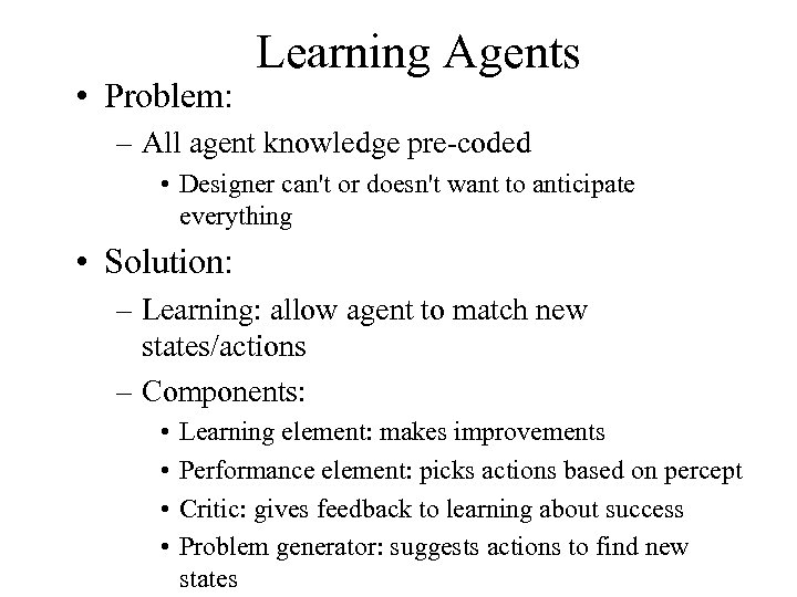 • Problem: Learning Agents – All agent knowledge pre-coded • Designer can't or