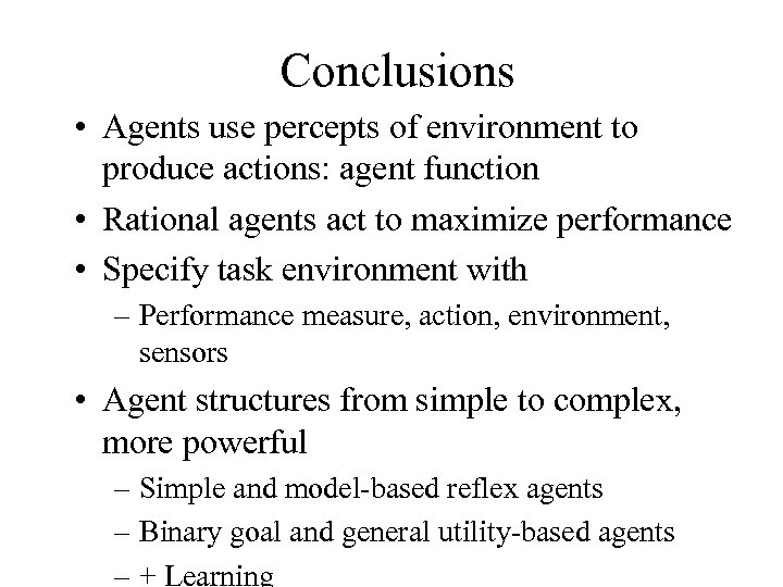 Conclusions • Agents use percepts of environment to produce actions: agent function • Rational