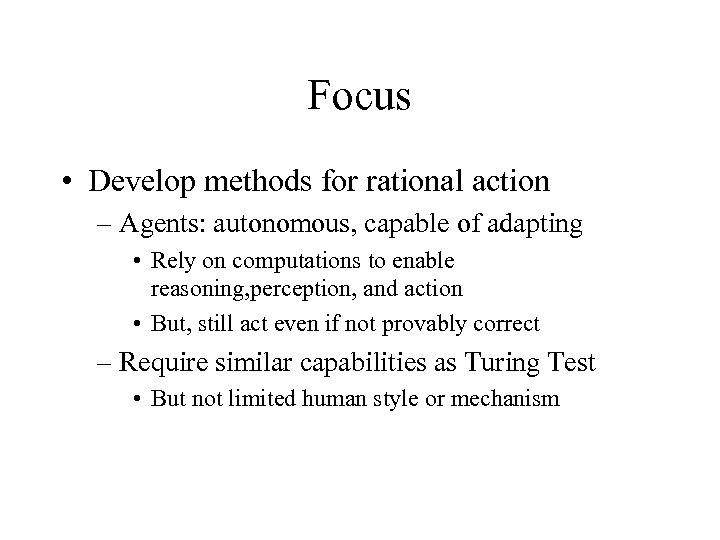 Focus • Develop methods for rational action – Agents: autonomous, capable of adapting •