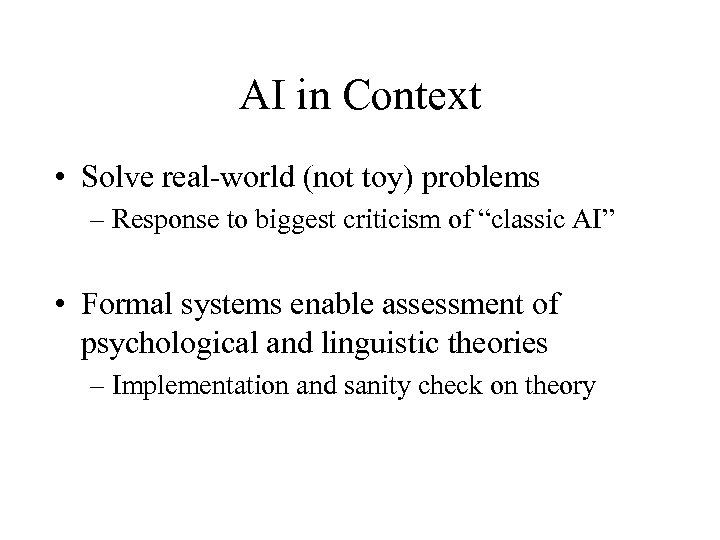 AI in Context • Solve real-world (not toy) problems – Response to biggest criticism