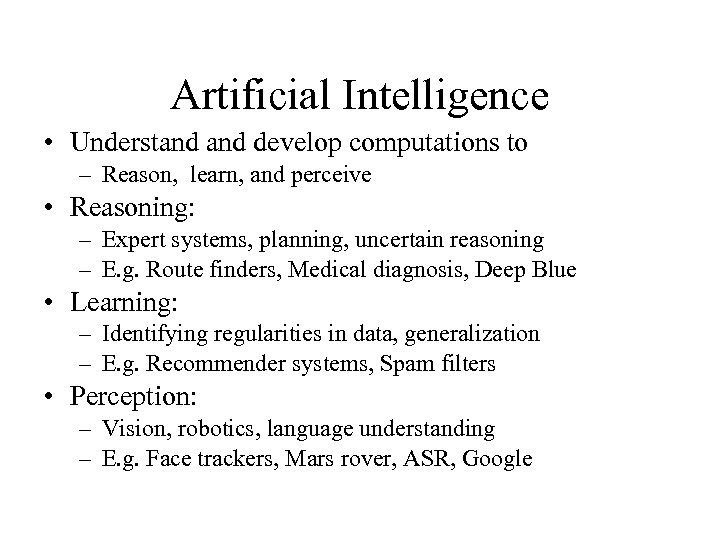 Artificial Intelligence • Understand develop computations to – Reason, learn, and perceive • Reasoning:
