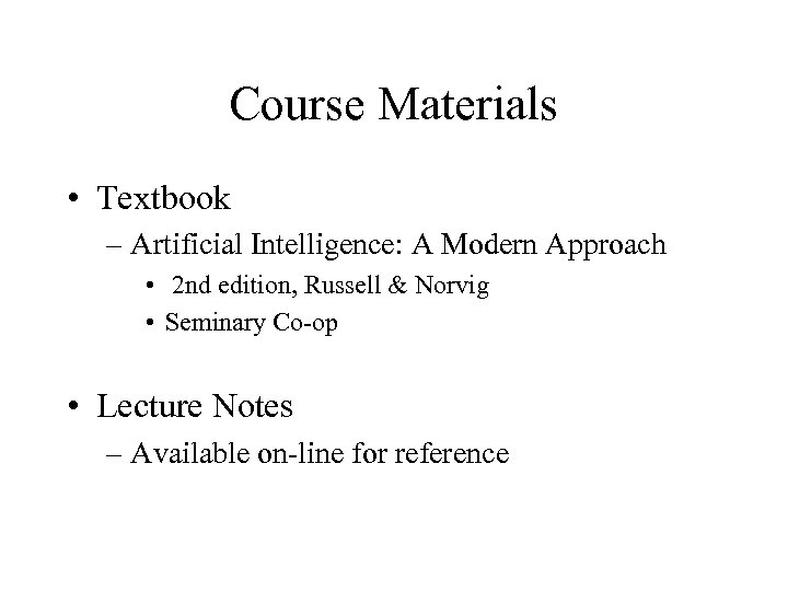 Course Materials • Textbook – Artificial Intelligence: A Modern Approach • 2 nd edition,