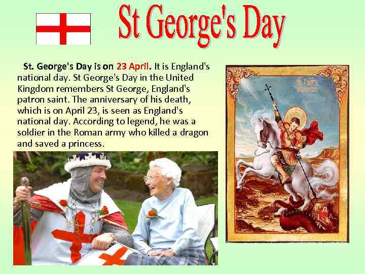 St. George's Day is on 23 April. It is England's national day. St George's