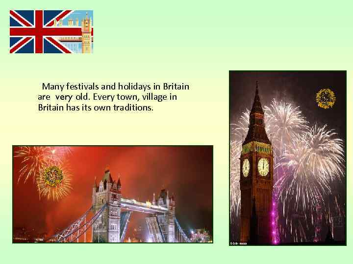 Many festivals and holidays in Britain are very old. Every town, village in Britain