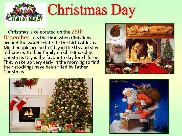 Christmas is celebrated on the 25 th December. It is the time when Christians