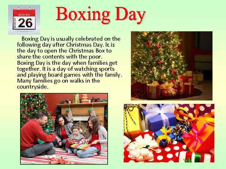 Boxing Day is usually celebrated on the following day after Christmas Day. It