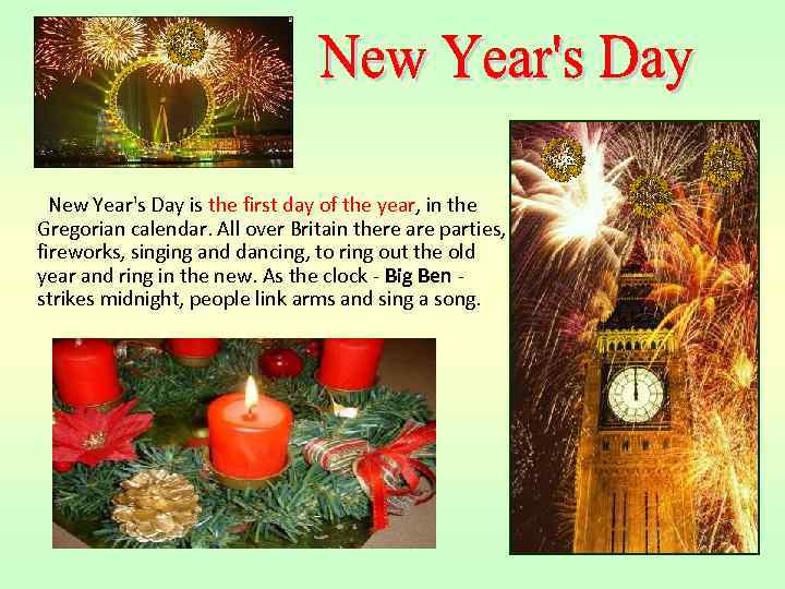 New Year's Day is the first day of the year, in the Gregorian
