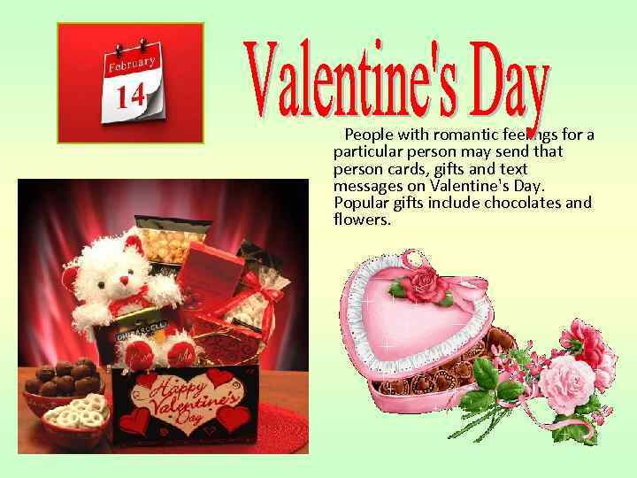 People with romantic feelings for a particular person may send that person cards, gifts