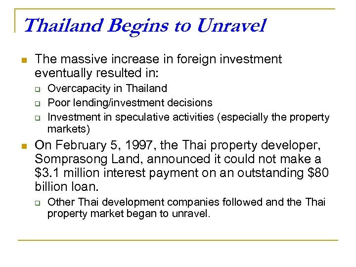 Thailand Begins to Unravel n The massive increase in foreign investment eventually resulted in: