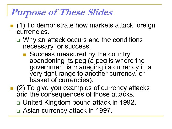 Purpose of These Slides n n (1) To demonstrate how markets attack foreign currencies.