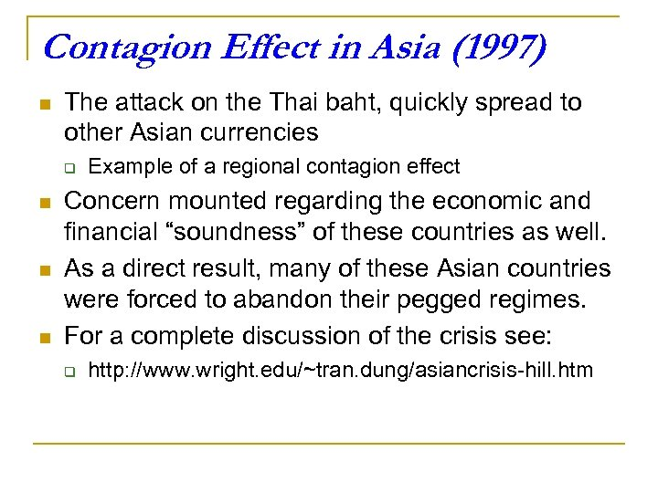 Contagion Effect in Asia (1997) n The attack on the Thai baht, quickly spread