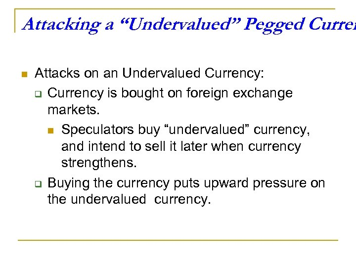 "Attacking a ""Undervalued"" Pegged Curren n Attacks on an Undervalued Currency: q Currency is"