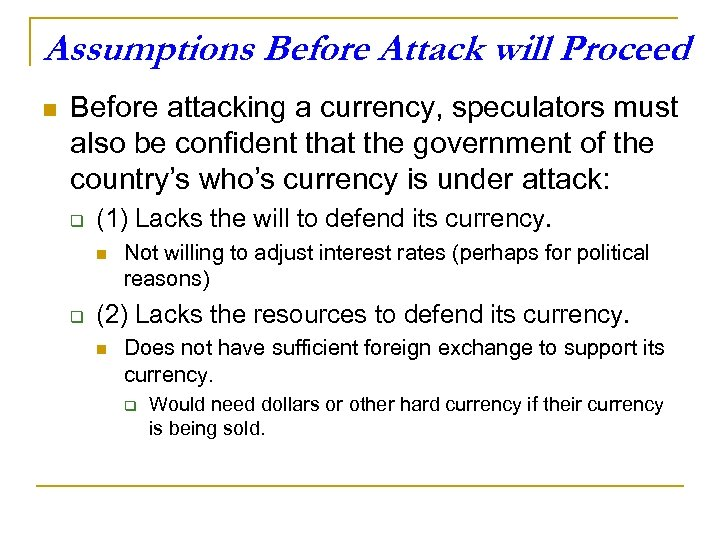 Assumptions Before Attack will Proceed n Before attacking a currency, speculators must also be