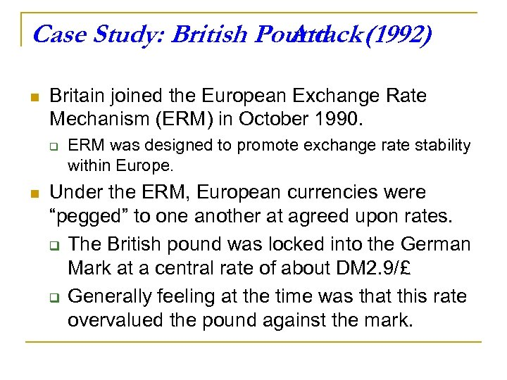 Case Study: British Pound (1992) Attack n Britain joined the European Exchange Rate Mechanism