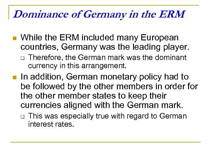 Dominance of Germany in the ERM n While the ERM included many European countries,