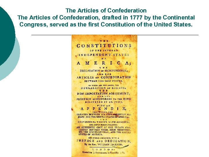 The Articles of Confederation, drafted in 1777 by the Continental Congress, served as the