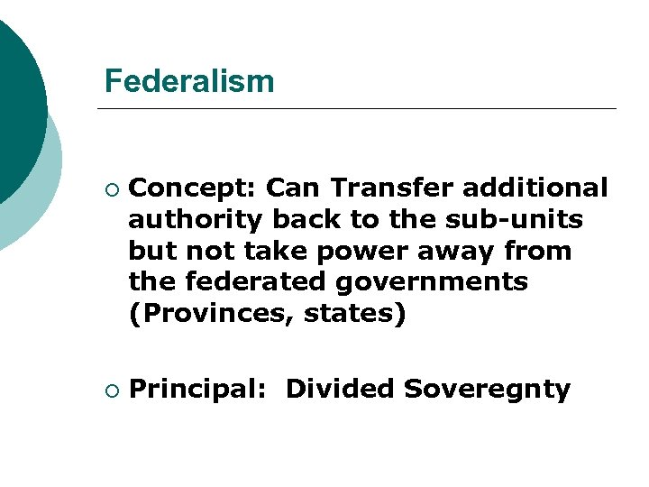 Federalism ¡ ¡ Concept: Can Transfer additional authority back to the sub-units but not