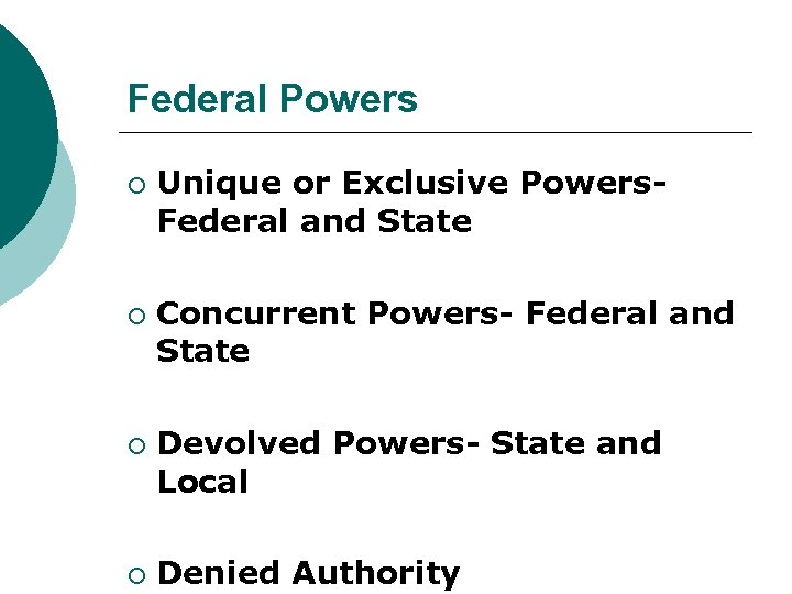 Federal Powers ¡ ¡ Unique or Exclusive Powers. Federal and State Concurrent Powers- Federal
