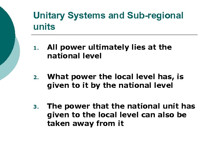 Unitary Systems and Sub-regional units 1. All power ultimately lies at the national level