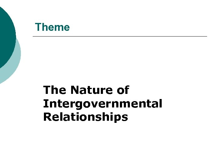 Theme The Nature of Intergovernmental Relationships