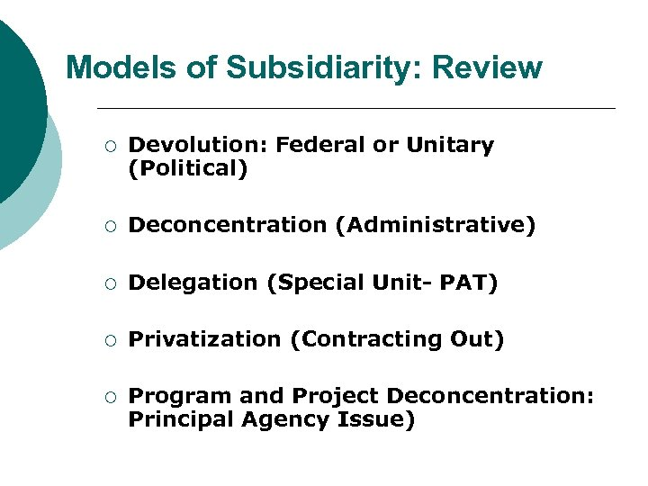 Models of Subsidiarity: Review ¡ Devolution: Federal or Unitary (Political) ¡ Deconcentration (Administrative) ¡