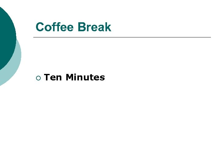 Coffee Break ¡ Ten Minutes