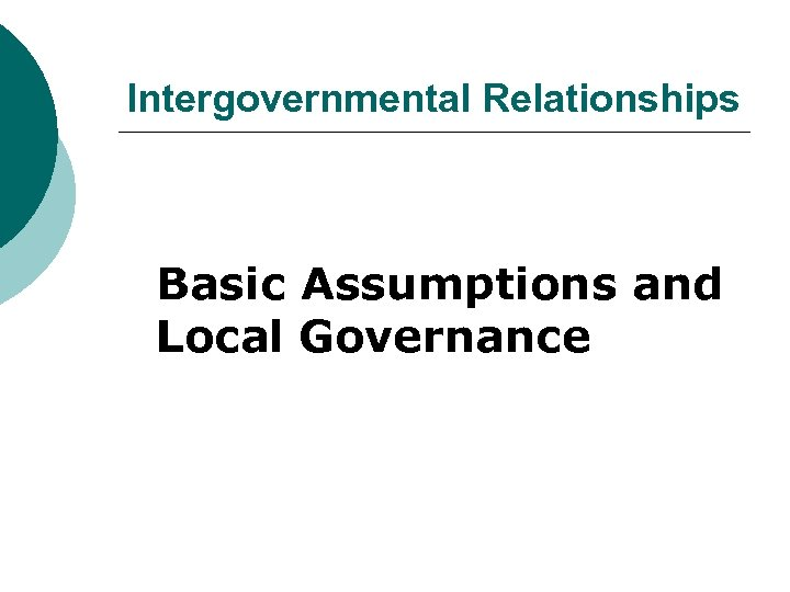 Intergovernmental Relationships Basic Assumptions and Local Governance