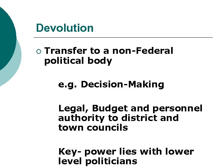 Devolution ¡ Transfer to a non-Federal political body e. g. Decision-Making Legal, Budget and