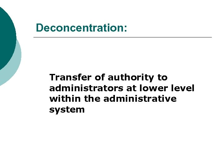 Deconcentration: Transfer of authority to administrators at lower level within the administrative system